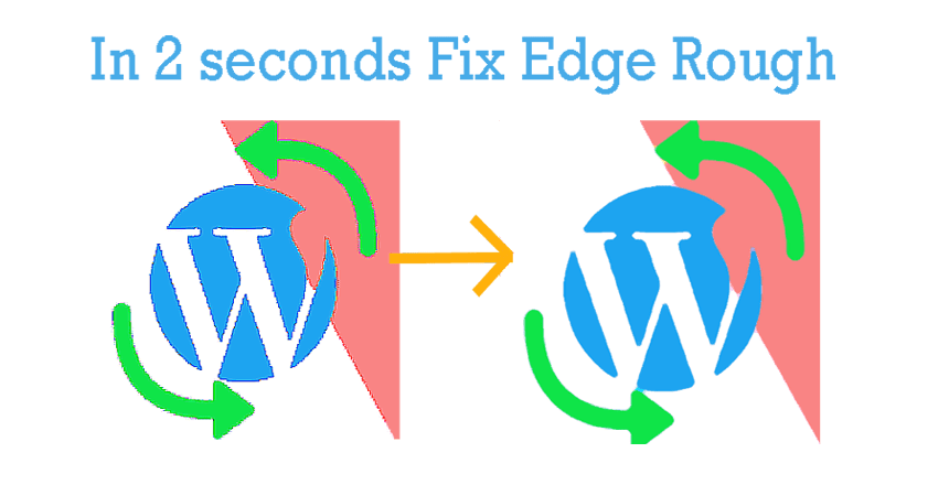In 2 seconds to Fix Rough Edges